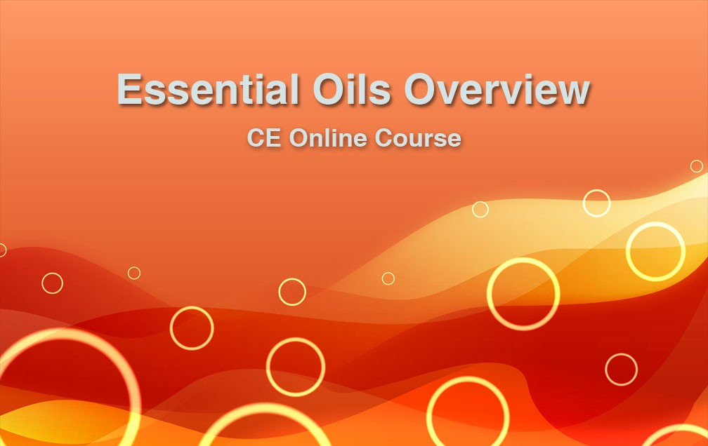 Essential Oils Overview Online Course - 10 CE hours 01