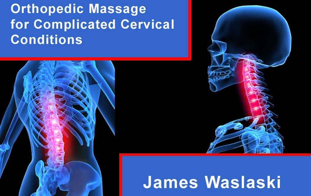 Intro to Orthopedic Massage for Complicated Cervical Conditions 6 CE hours Online Course
